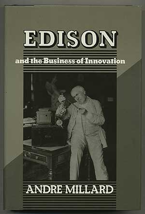 Edison and the Business of Innovation (Johns: Professor Andrà Millard