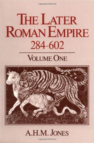 The Later Roman Empire, 284-602: A Social, Economic, and Administrative Survey. Vol. 1 (Volume 1): ...