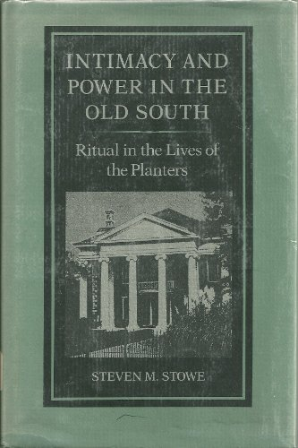 9780801833885: Intimacy and Power in the Old South: Ritual in the Lives of the Planters (New Studies in American Intellectual and Cultural History)