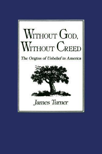 Without God, Without Creed : The Origins of Unbelief in America (New Studies in American Intellec...