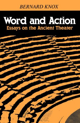 Word and Action: Essays on the Ancient Theater: Knox, Professor Bernard