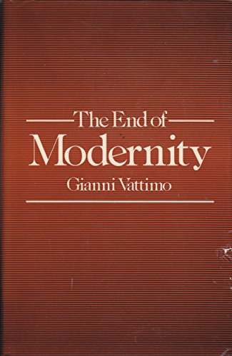 The End of Modernity: Nihilism and Hermeneutics: Gianni Vattimo
