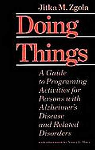 DOING THINGS:A GUIDE TO PROGRAMING ACTIVITIES FOR PERSONS WITH ALZHEIMER'S DISEASE AND RELATED DI...