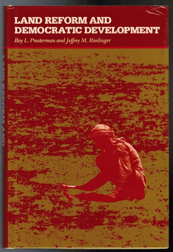 Land Reform and Democratic Development: PROSTERMAN, Roy L. and Jeffrey M. Riedinger