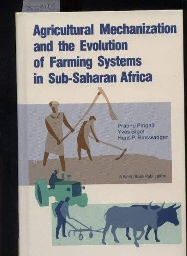 Agricultural Mechanization and the Evolution of Farming: Pingali, P Bigot,