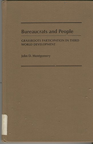 Bureaucrats and People: Grassroots Participation in Third: Montgomery, Professor John