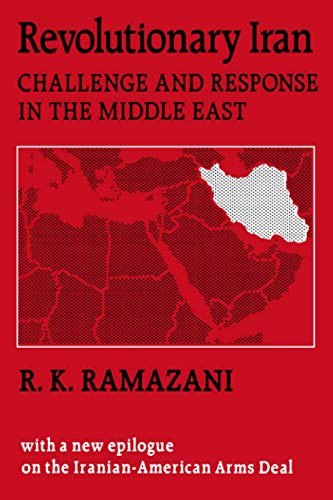Revolutionary Iran: Challenge and Response in the Middle East: Ramazani, R. K.
