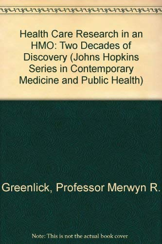 9780801836114: Health Care Research in an HMO: Two Decades of Discovery (Johns Hopkins Series in Contemporary Medicine and Public Health)