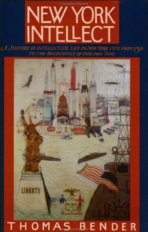 New York Intellect: A History of Intellectual Life in New York City from 1750 to the Beginnings of Our Own Time (0801836395) by Thomas Bender