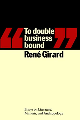 To Double Business Bound: Essays on Literature,: René Girard