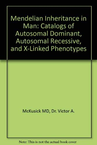 9780801836916: Mendelian Inheritance in Man: Catalogs of Autosomal Dominant, Autosomal Recessive, and X-Linked Phenotypes