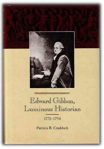 Edward Gibbon, Luminous Historian, 1772-1794: Patricia B Craddock