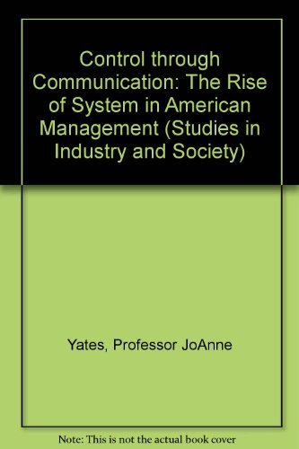 Control through Communication: The Rise of System in American Management (Studies in Industry and ...