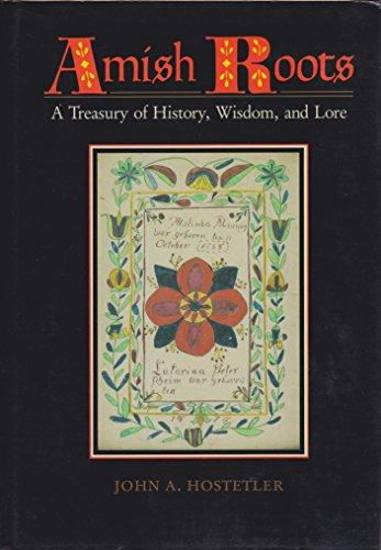 Amish Roots: A Treasury of History, Wisdom, and Lore: Hostetler, John A.
