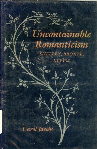 9780801837869: Uncontainable Romanticism: Shelley, Brontë, Kleist: Shelley, Brontee, Kleist