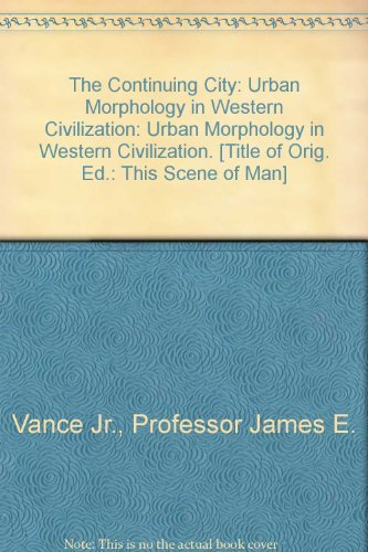 9780801838019: The Continuing City: Urban Morphology in Western Civilization: Urban Morphology in Western Civilization. [Title of Orig. Ed.: This Scene of Man]