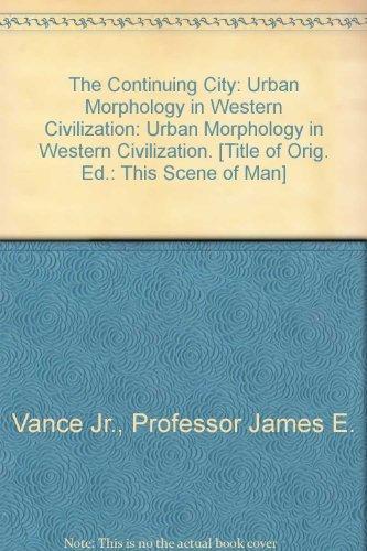 The Continuing City: Urban Morphology in Western Civilization: Vance Jr., Professor James E.