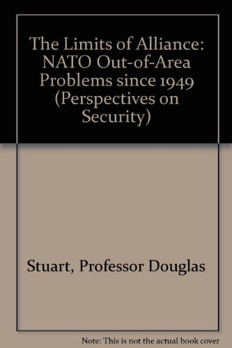 The Limits of Alliance: NATO Out-of-Area Problems since 1949 (Perspectives on Security): Stuart, ...