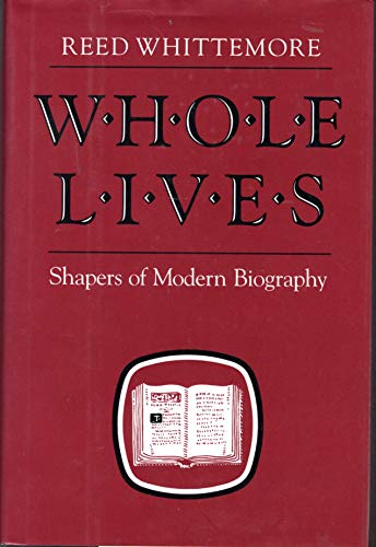 WHOLE LIVES - Shapers of modern biography: WHITTEMORE, REED