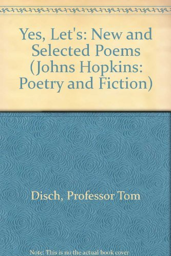 Yes, Let's: New and Selected Poems (Johns Hopkins: Poetry and Fiction): Disch, Professor Tom