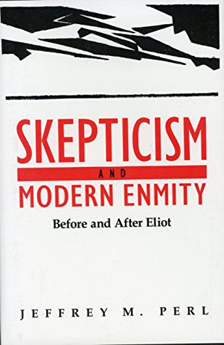SKEPTICISM AND MODERN ENMITY: BEFORE AND AFTER ELIOT: Professor Jeffrey M. Perl