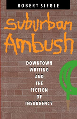 Suburban Ambush: Downtown Writing and the Fiction of Insurgency (Parallax: Re-visions of Culture ...