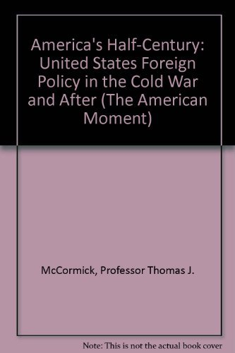 America's Half-Century: United States Foreign Policy in the Cold War and After (The American ...