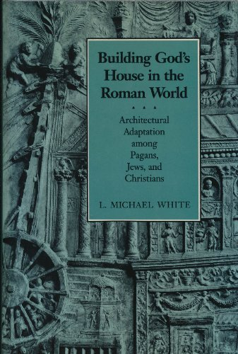 Building God's House in the Roman World: Architectural Adaptation Among Pagans, Jews, and ...