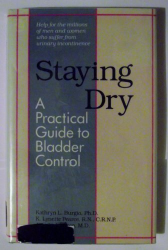9780801839122: Staying Dry: A Practical Guide to Bladder Control