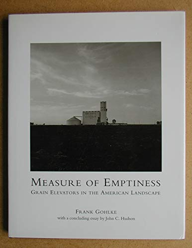 Measure of Emptiness: Grain Elevators in the American Landscape: Gohlke, Frank