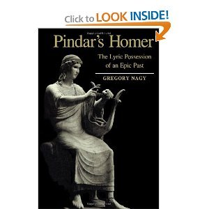 Pindar's Homer: The Lyric Possession of An Epic Past: Gregory Nagy