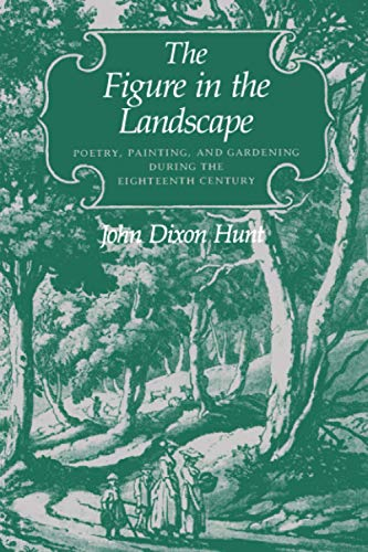 The Figure in the Landscape : Poetry, Painting, and Gardening during the Eighteenth Century: John ...