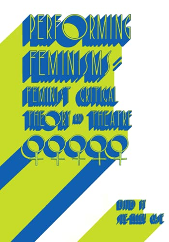 9780801839696: Performing Feminisms: Feminist Critical Theory and Theatre