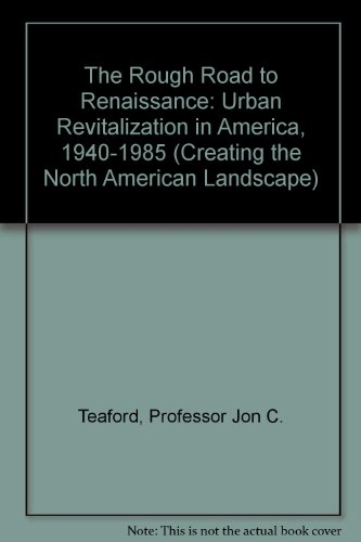 9780801839719: The Rough Road to Renaissance: Urban Revitalization in America, 1940-1985 (Creating the North American Landscape)