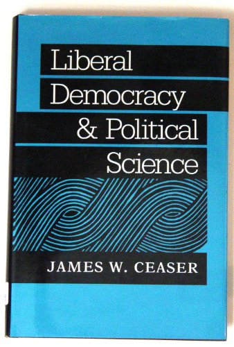Liberal democracy and political science.: Ceaser, James W.