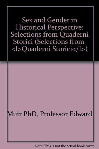 Sex and Gender in Historical Perspective Selections from Quaderni Storici: Muir, Edward; Ruggiero, ...