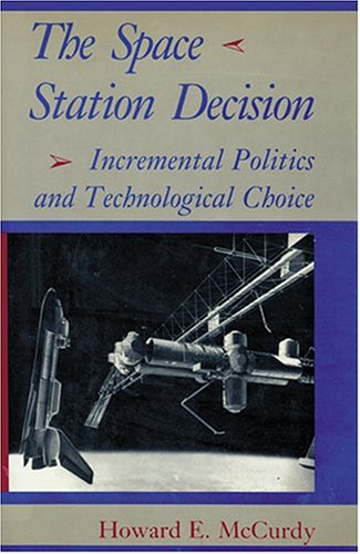 THE SPACE STATION DECISION: Incremental Politics and Technological Choice