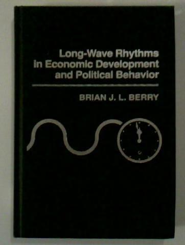 Long-Wave Rhythms in Economic Development and Political Behavior: Berry, Brian Joe Lobley