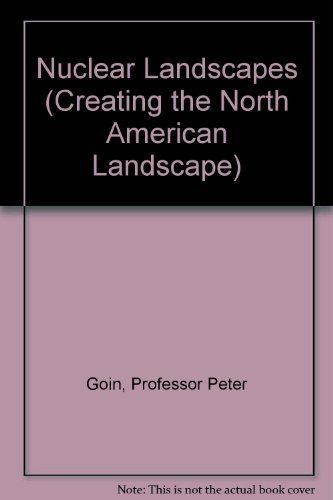Nuclear Landscapes (Creating the North American Landscape) Goin, Professor Peter
