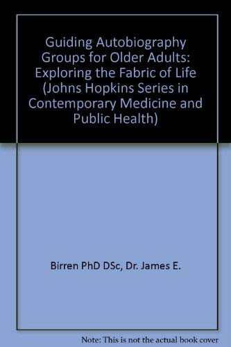 9780801841613: Guiding Autobiography Groups for Older Adults: Exploring the Fabric of Life (Johns Hopkins Series in Contemporary Medicine and Public Health)