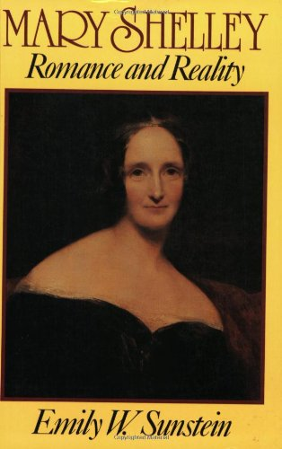 Mary Shelley : Romance and Reality: Emily W. Sunstein