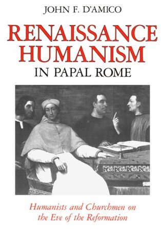 9780801842245: Renaissance Humanism in Papal Rome: Humanists and Churchmen on the Eve of the Reformation (The Johns Hopkins University Studies in Historical and Political Science)
