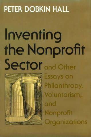 Inventing the Nonprofit Sector & Other Essays on Philanthropy, Voluntarism, & Nonprofit Organizat...