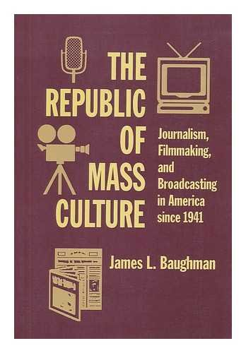 9780801842771: The Republic of Mass Culture: Journalism, Filmmaking, and Broadcasting in America since 1941 (The American Moment)