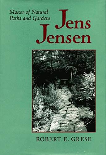 9780801842870: Jens Jensen: Maker of Natural Parks and Gardens (Creating the North American Landscape)