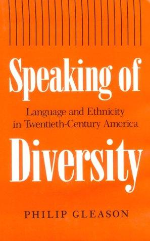 Speaking of Diversity: Language and Ethnicity in Twentieth- Century America: Gleason, Professor ...
