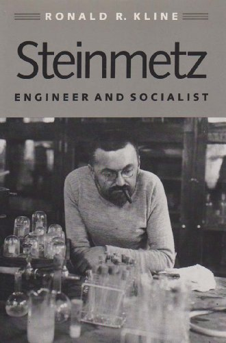 STEINMETZ, ENGINEER and SOCIALIST; JOHNS HOPKINS STUDIES in the HISTORY of TECHNOLOGY *: KLINE, ...