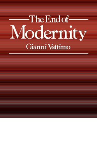 The End of Modernity: Nihilism and Hermeneutics in Postmodern Culture (Parallax: Re-visions of ...
