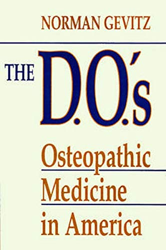 9780801843211: The D.O.'s: Osteopathic Medicine in America