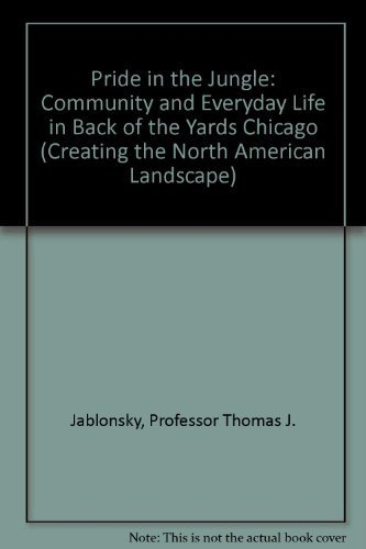 Pride in the jungle : community and everyday life in Back of the Yards Chicago.: JABLONSKY, THOMAS ...